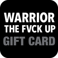 Warrior the Fvck Up Gift Card