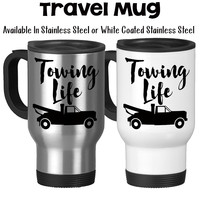Towing Life Tow Truck Driver Roadside Service Towing Gifts Towing Mug Wrecker Travel Mug