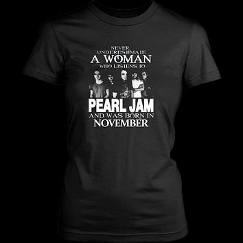 Never underestimate a Woman who listens to Pearl Jam and was born in November T-shirt