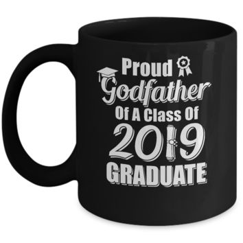 Funny Proud Godfather Of A Class Of 2019 Graduate Gift Mug