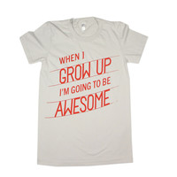 When I Grow Up I'm Going To Be Awesome - Womens T-Shirt