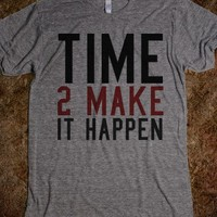 Time to make it happen t shirt tee