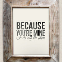 Because You're Mine, I walk the Line - Johnny Cash- 8x10- Rustic - Vintage Style - Typographic Art Print - Country Song Lyrics