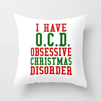 I Have O.C.D. Obsessive Christmas Disorder Throw Pillow by CreativeAngel | Society6