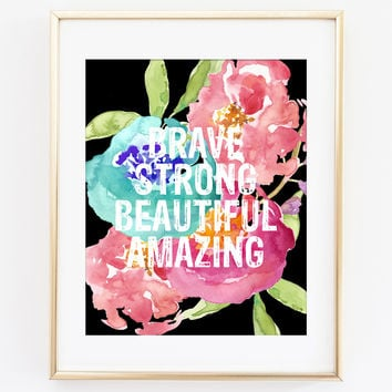 Brave Strong Beautiful Amazing Art Print