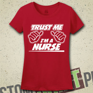 Trust Me I'm A Nurse - T-Shirt - Tee - Shirt - Funny - Humor - Gift for Nurse - Doctor - Hospital - Nursing School - Nurses - RN