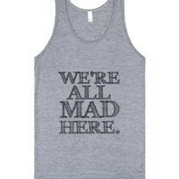 We're All Mad-Unisex Athletic Grey Tank
