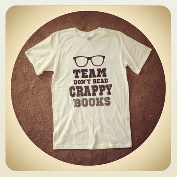 Team Don't Read Crappy books T shirt in shades of grey made to order unisex adult sizes XS to 3XL