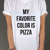 My Favorite Color Is Pizza  Unisex Tshirt Tumblr Tshirt Sassy and Funny Girl Tshirt for Womens chill