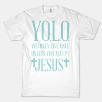 You Only Live Once Without Jesus
