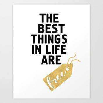 THE BEST THINGS IN LIFE ARE FREE - wisdom quote Art Print by deificus Art