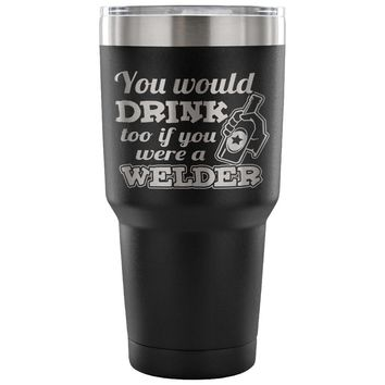 Welder Insulated Coffee Travel Mug Would Drink Too 30 oz Stainless Steel Tumbler