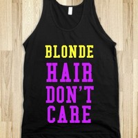 Blonde Hair Don't Care - t-shirts/tanks and more