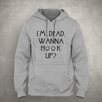 I'm dead. Wanna hook up? - Gray/White Unisex Hoodie - HOODIE-061