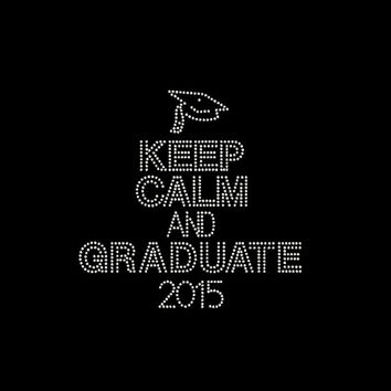 Graduation Keep Calm and Graduate 2015 Rhinestone Transfer Iron On DIY Bling 34210