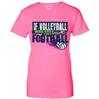 If Volleyball was Easy, They'd Call It Football Volleyball T-Shirt
