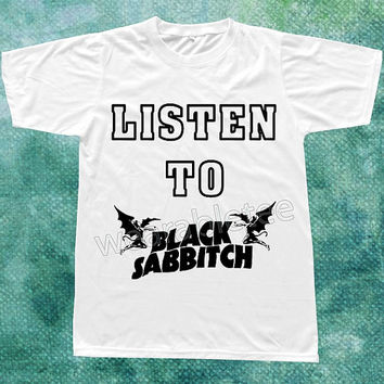 Listen To Black Sabbitch TShirt Black Sabbath TShirts Heavy Metal Rock TShirts White Tee Shirts Unisex TShirts Women TShirts Men TShirts