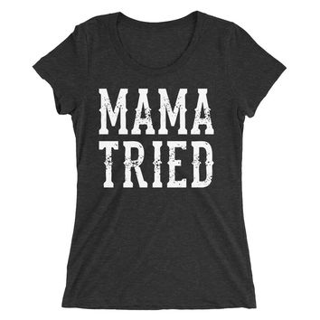 Mama Tried - Women's Tri Blend T-Shirt - Various Colors