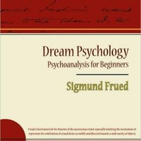 Dream Psychology - Psychoanalysis For Beginners - Sigmund Frued