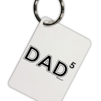 Dad to the Fifth Power - Dad of Five Aluminum Keyring Tag