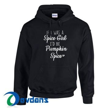 If I Was A Spice Girl Hoodie Unisex Adult Size S to 3XL