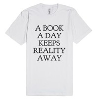 A BOOK A DAY KEEPS REALITY AWAY t-shirt