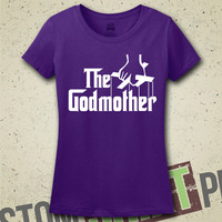The Godmother T-Shirt - Tee - Shirt - Ladies - Womens - Funny - Humor - Godmother - Gift for Godmother - Godchild - Parody - New Baby