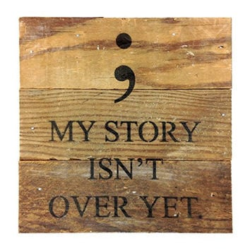 My Story Isn't Over Yet (Semicolon) - Reclaimed Wood Art Sign - 6-in x 6-in