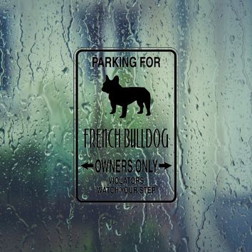 Parking for French Bulldog Owners Only Sign Vinyl Outdoor Decal (Permanent Sticker)