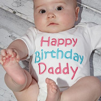 Happy Birthday Daddy One-Piece  Baby Boy Clothes Baby Girl Clothes Daddy Birthday Outfit
