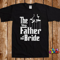 The Step Father of the Bride T shirt Funny Wedding Party Bachelor Stag Tee Groomsmen Bachelorette Bridal Parody Groom Gag Cool Gifts For Him