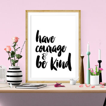 "Wall Decor Motivational Print ""Have Courage and be Kind"" Typography Poster Quote Motivation Inspiration Screenprint Letterpress Style"