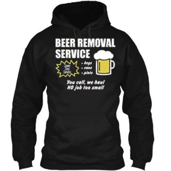 Funny Beer removal service beer drinking t-shirt Pullover Hoodie 8 oz
