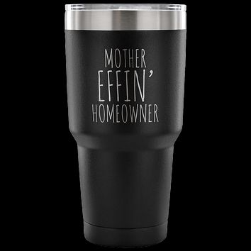 Mother Effin Homeowner New Housewarming Gifts Tumbler Metal Mug Double Wall Vacuum Insulated Hot & Cold Travel Cup 30oz BPA Free