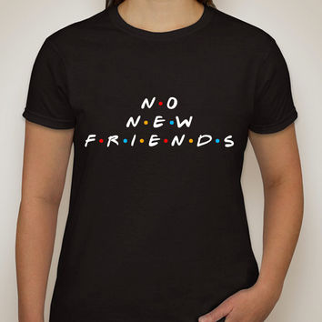 "Friends TV Show F.R.I.E.N.D.S ""No New Friends"" T-Shirt"