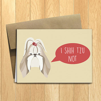 PRINTED I Shih Tzu Not 5x7 Greeting Card - Funny Anniversary, Love, Birthday, Friendship Notecard