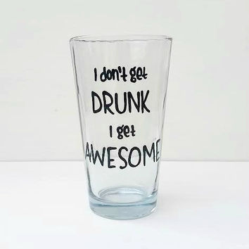 I Don't Get Drunk I Get Awesome hand painted pint beer glass