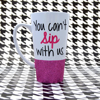 Personalized Coffee Cup - Glitter Dipped Coffee Mug -Personalized Coffee Mug - You can't sit sip with us mean girls mug.