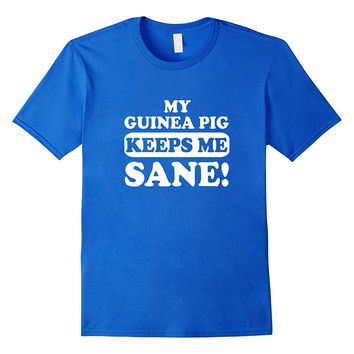 My Guinea Pig Keeps Me Sane T-Shirt