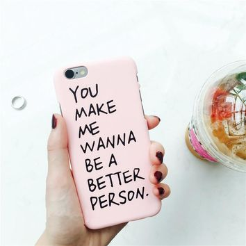 You Make Me Wanna Be A Better Person Phone Case