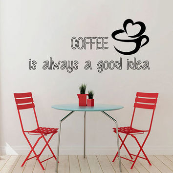 Coffee Wall Decals Quotes Coffee Is Always A Good Idea Kitchen Wall Decor Vinyl Sticker Home Decor Vinyl Art Wall Decor Nursery Decor KG60