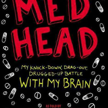 Med Head: My Knock-Down, Drag-Out, Drugged-Up Battle With My Brain