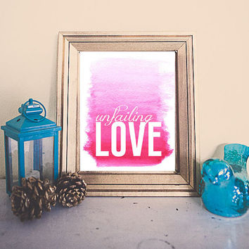Unfailing Love christian art, INSTAND DOWNLOAD, digital download, watercolor, inspirational words, home decor wall art, girls room print