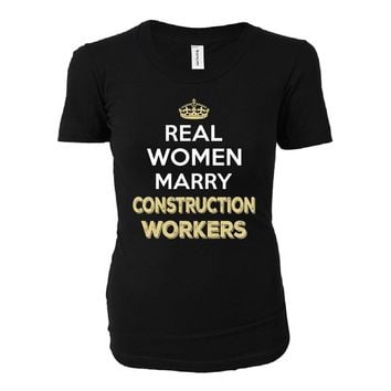 Real Women Marry Construction Workers. Cool Gift - Ladies T-shirt