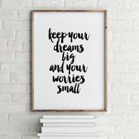 inspirational words 'keep your dreams big and your worries small'best words,taylor swift,typography art,dorm room decor,home decor,instant