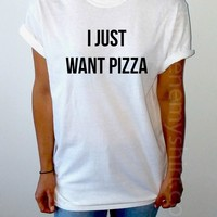 I Just Want Pizza - Unisex T-shirt for Women - shpfy