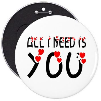 All I Need Is You Pinback Button