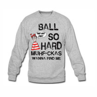 BALL So HARD fine find me funny hip hop song music cray jay z waldo kanye tee sweater new Mens Womens Unisex CREWNECK Gray Large e0137