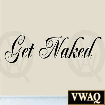 Get Naked Decal Vinyl Wall Quote Saying Bathroom Shower Bath Design Tub Home ...