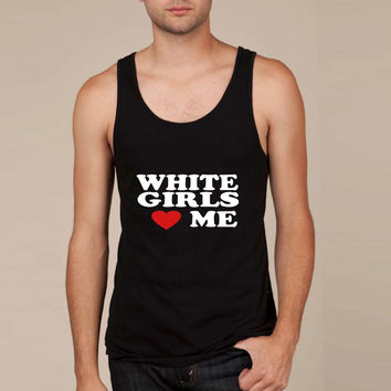 WHITE GIRLS LOVE ME Tank Top